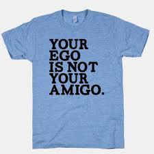 ego-not-my-amigo