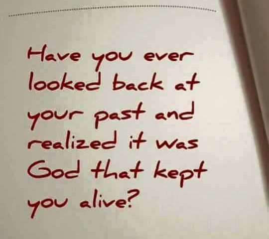 God kept you alive